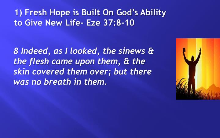 1) Fresh Hope is Built On God's Ability to Give New Life-