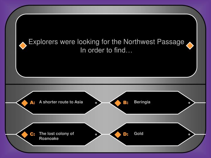 Explorers were looking for the Northwest Passage