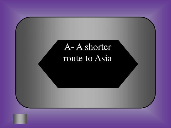 A- A shorter route to Asia