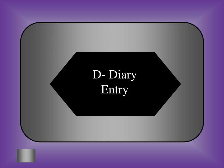 D- Diary Entry