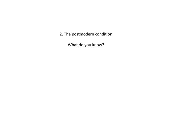 2. The postmodern condition