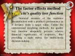 the factor effects method tagu chi s quality loss function