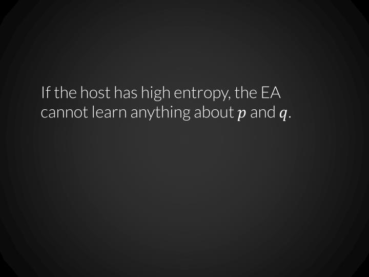 If the host has high entropy, the EA cannot learn anything about