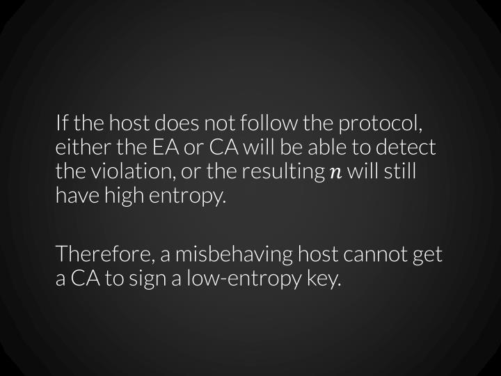 If the host does not follow the protocol, either the EA or CA will be able to detect the violation, or the resulting