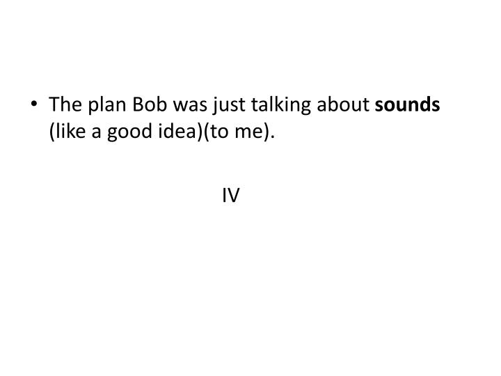 The plan Bob was just talking about