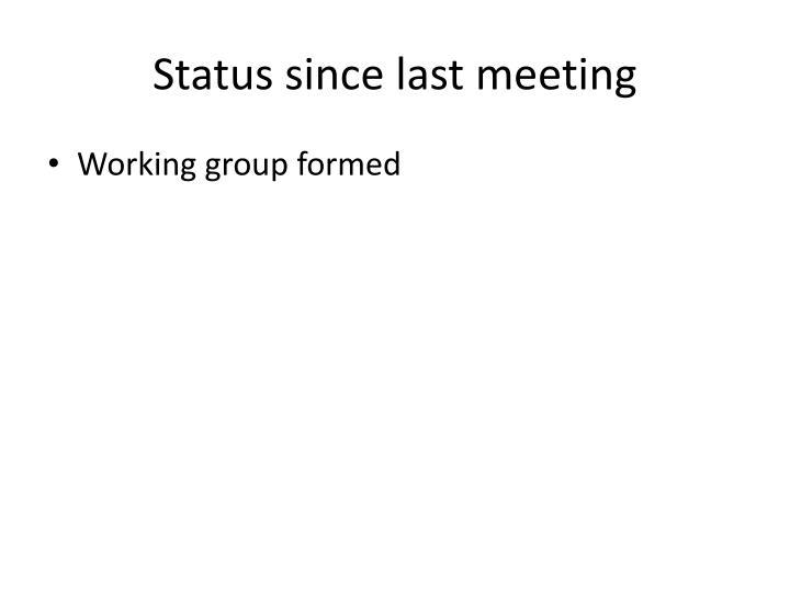 Status since last meeting