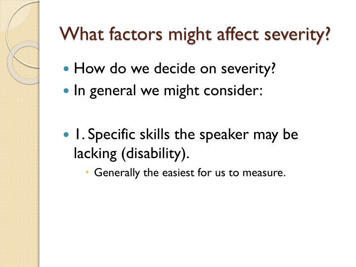 What factors might affect severity?