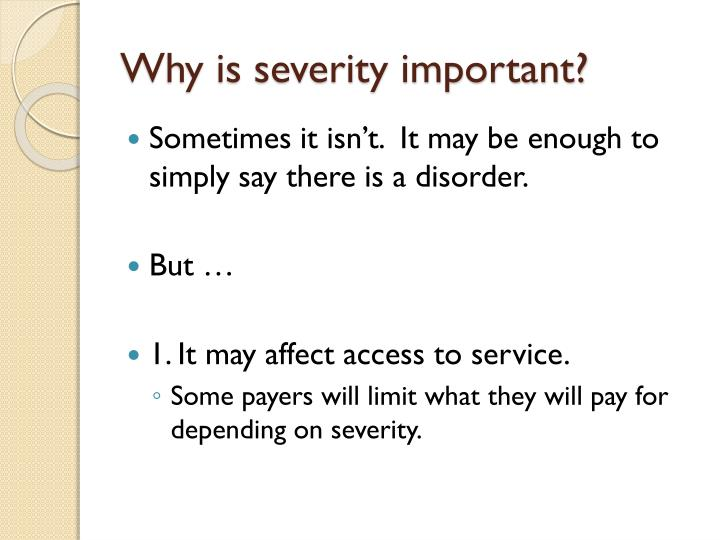 Why is severity important?