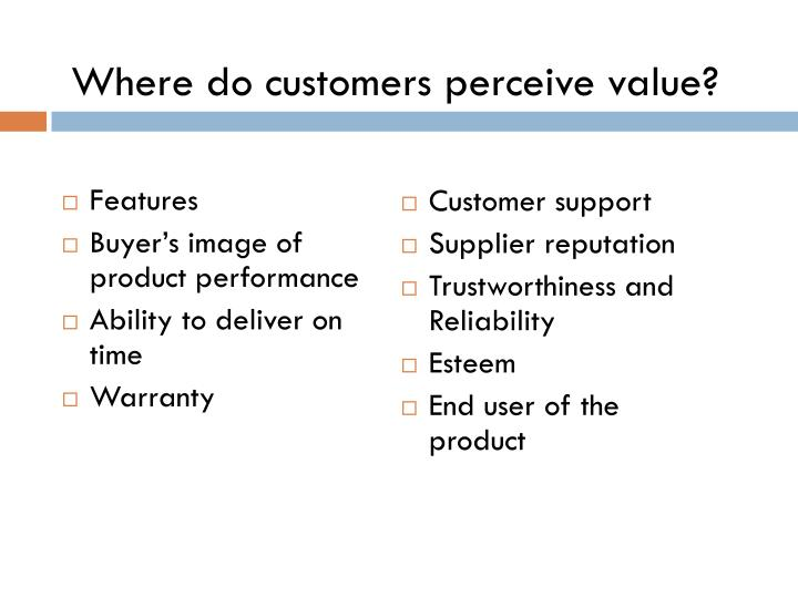 Where do customers perceive value?