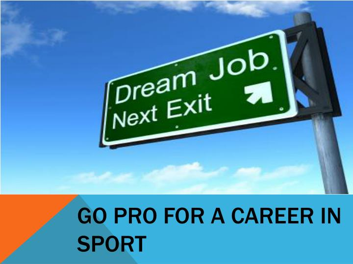 Go pro for a career in sport