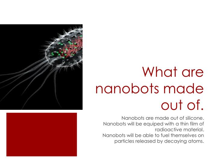 What are nanobots made out of.