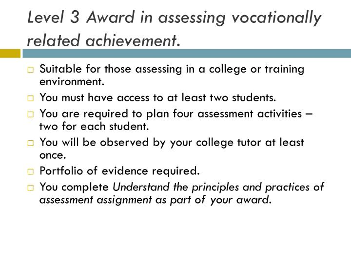 Level 3 Award in assessing vocationally related achievement.