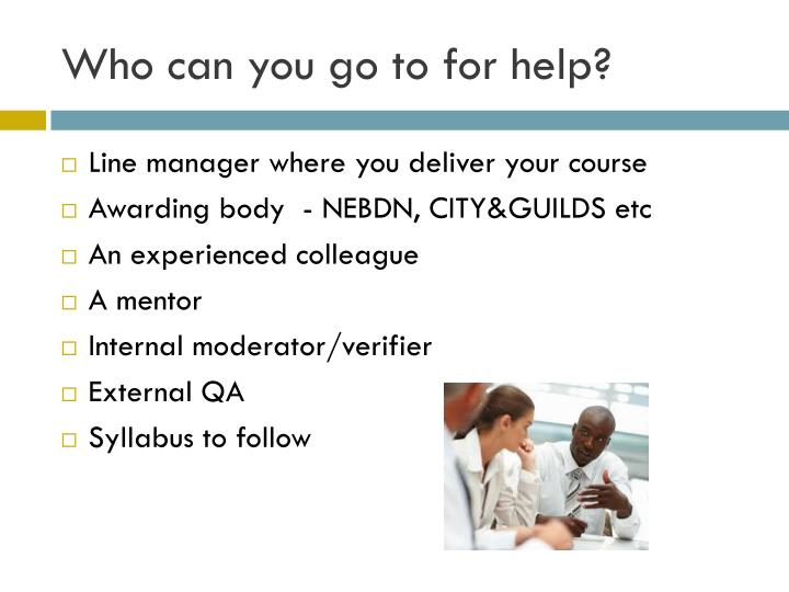 Who can you go to for help?
