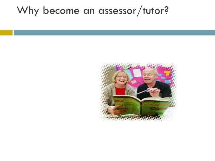 Why become an assessor/tutor?
