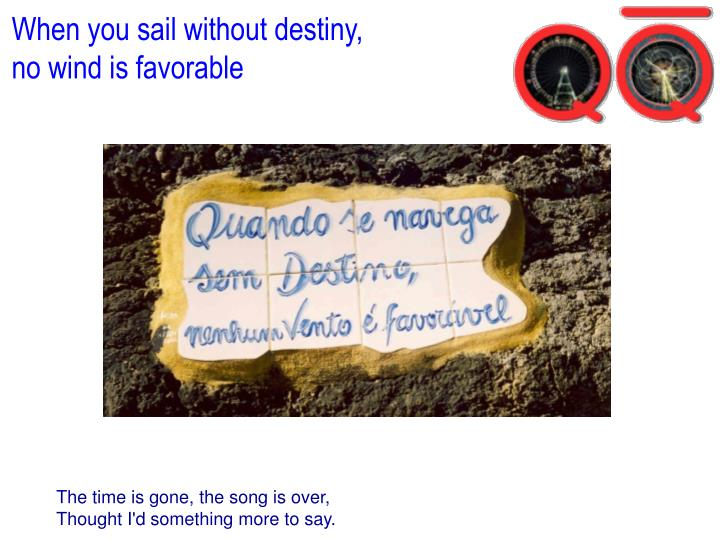 When you sail without destiny,