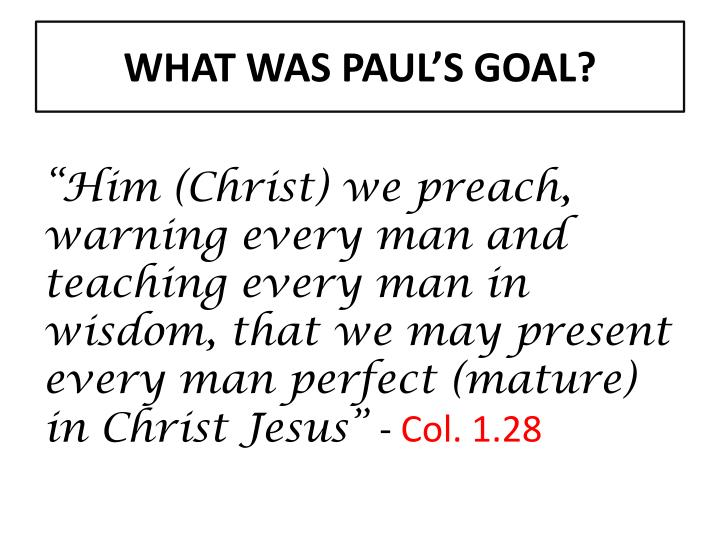 WHAT WAS PAUL'S GOAL?