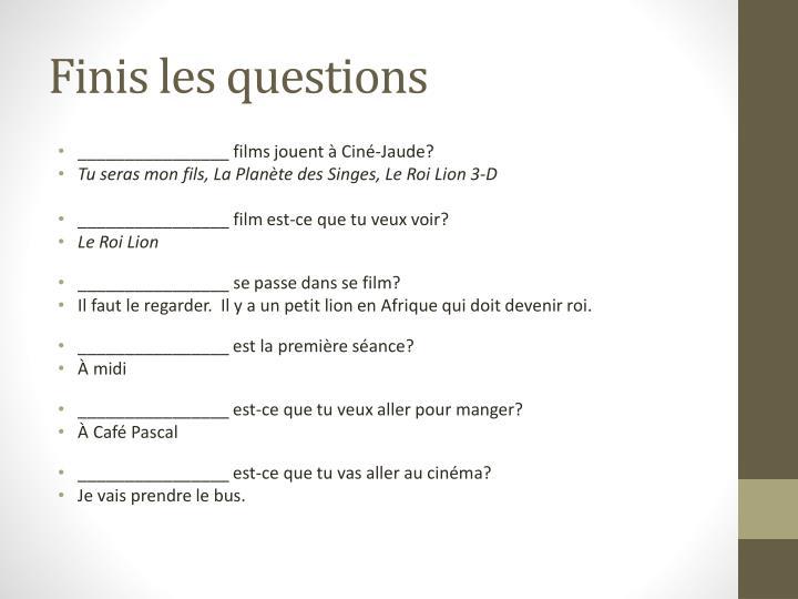 Finis les questions