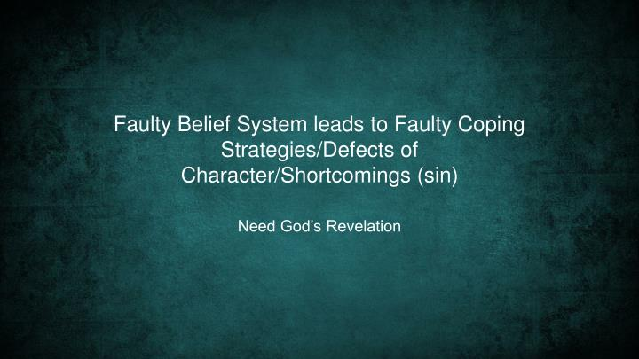 Faulty Belief System leads to Faulty Coping Strategies/Defects of Character/Shortcomings (sin)
