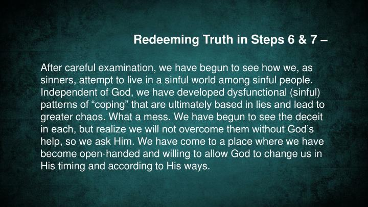 Redeeming Truth in Steps 6 & 7 –