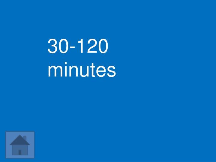 30-120 minutes