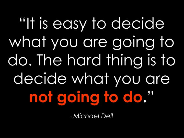 """It is easy to decide what you are going to do"