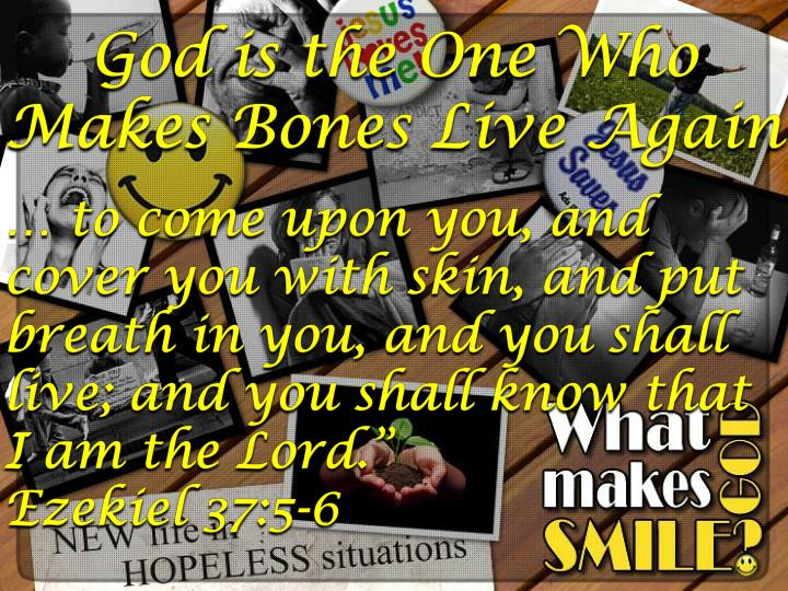 God is the One Who Makes Bones Live Again