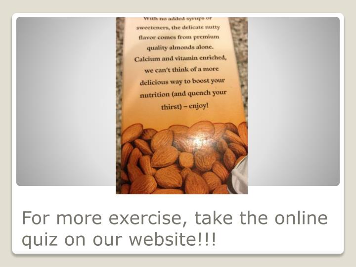 For more exercise, take the online quiz on our website!!!