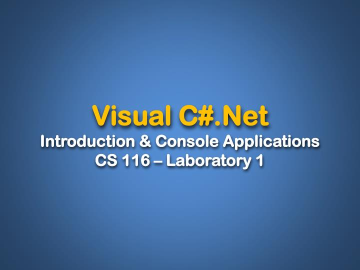 Visual c net introduction console applications cs 116 laboratory 1
