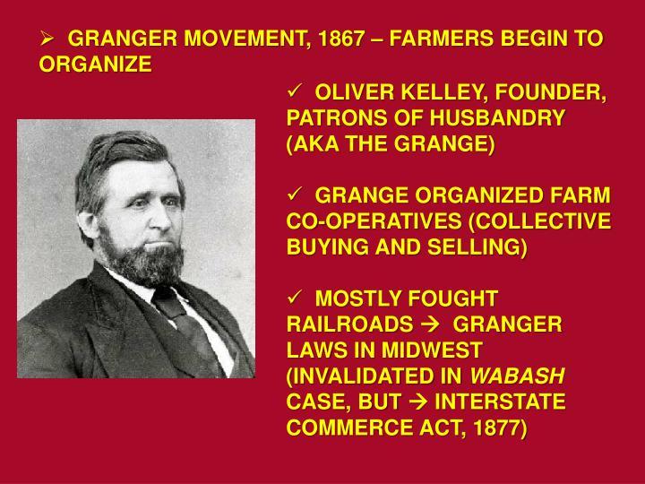 GRANGER MOVEMENT, 1867 – FARMERS BEGIN TO ORGANIZE