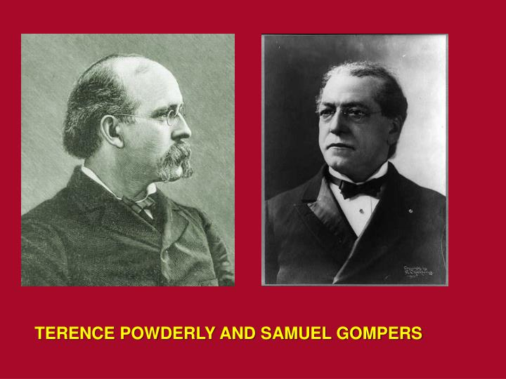 TERENCE POWDERLY AND SAMUEL GOMPERS
