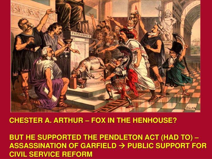 CHESTER A. ARTHUR – FOX IN THE HENHOUSE?