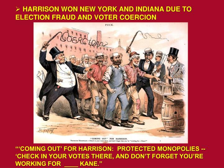HARRISON WON NEW YORK AND INDIANA DUE TO ELECTION FRAUD AND VOTER COERCION