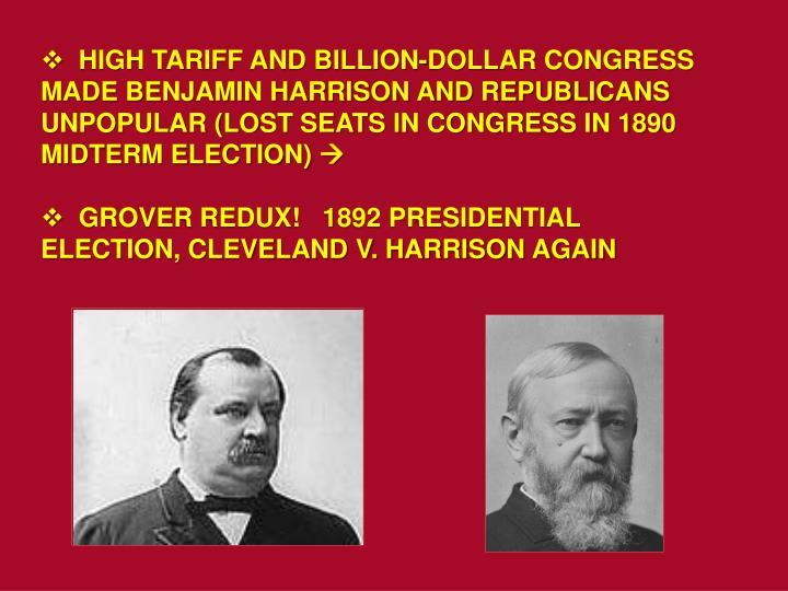 HIGH TARIFF AND BILLION-DOLLAR CONGRESS MADE BENJAMIN HARRISON AND REPUBLICANS UNPOPULAR (LOST SEATS IN CONGRESS IN 1890 MIDTERM ELECTION)