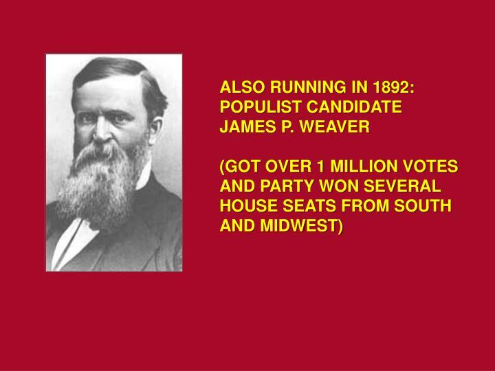 ALSO RUNNING IN 1892:  POPULIST CANDIDATE JAMES P. WEAVER