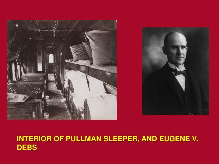 INTERIOR OF PULLMAN SLEEPER, AND EUGENE V. DEBS