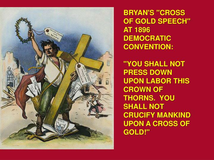 """BRYAN'S """"CROSS OF GOLD SPEECH"""" AT 1896 DEMOCRATIC CONVENTION:"""