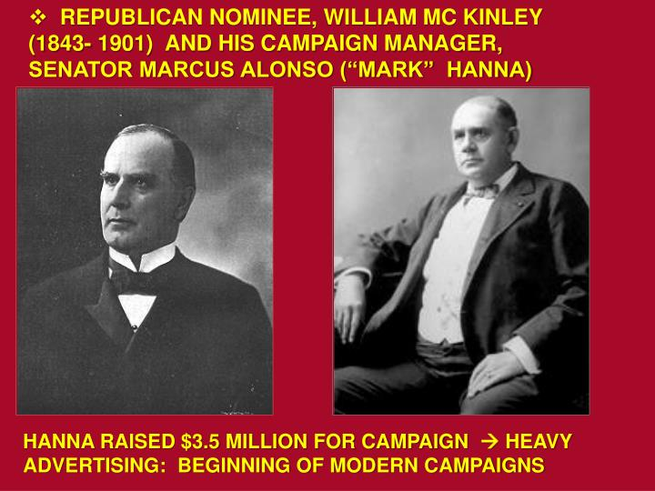 """REPUBLICAN NOMINEE, WILLIAM MC KINLEY (1843- 1901)  AND HIS CAMPAIGN MANAGER, SENATOR MARCUS ALONSO (""""MARK""""  HANNA)"""
