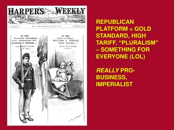 "REPUBLICAN PLATFORM = GOLD STANDARD, HIGH TARIFF, ""PLURALISM"" – SOMETHING FOR EVERYONE (LOL)"