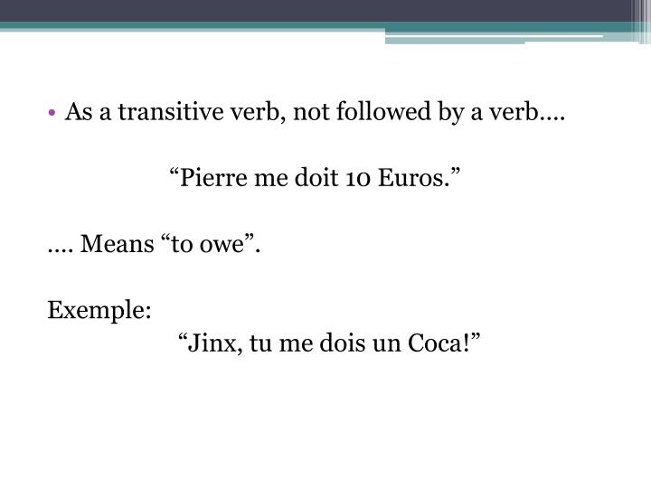As a transitive verb, not followed by a verb….