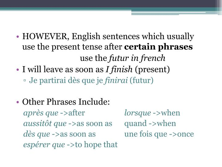 HOWEVER, English sentences which usually use the present tense after
