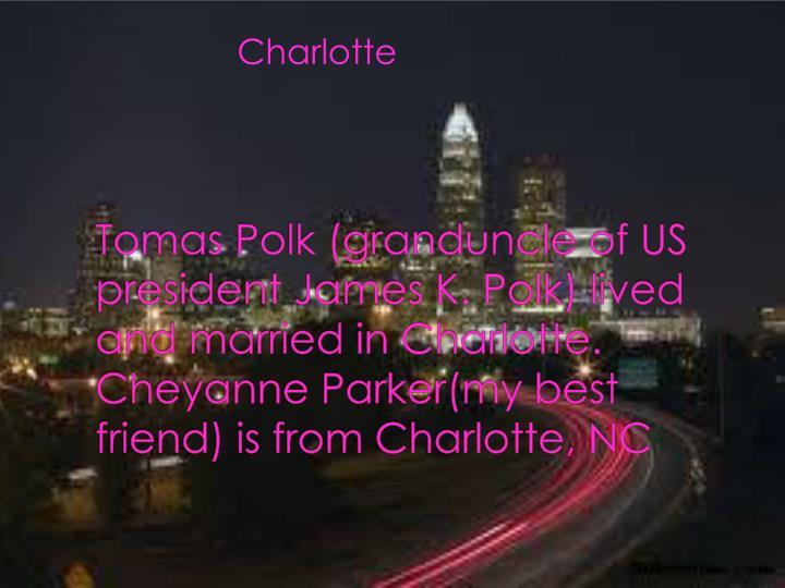 Tomas Polk (granduncle of US president James K. Polk) lived and married in Charlotte.