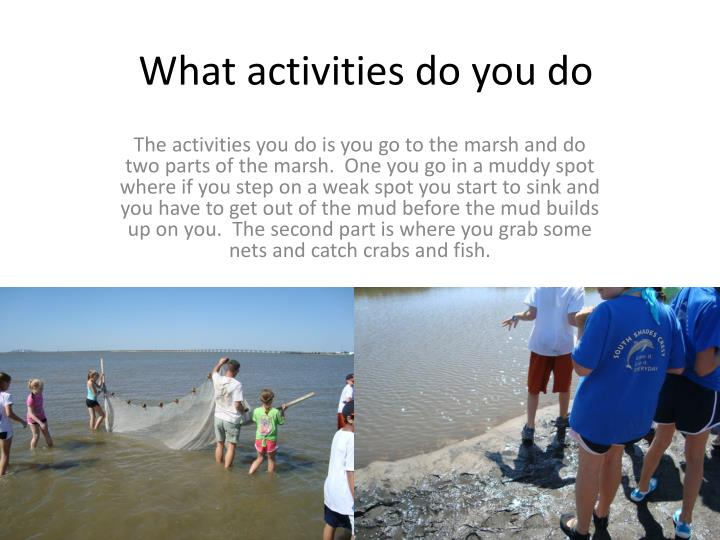What activities do you do