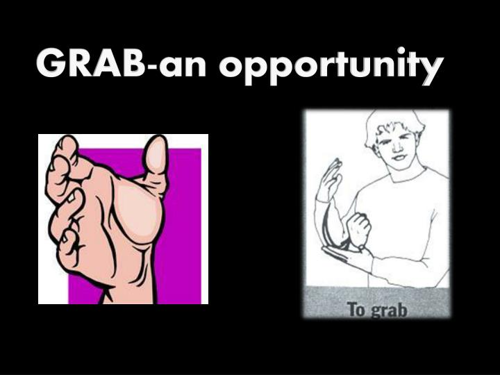 GRAB-an opportunity