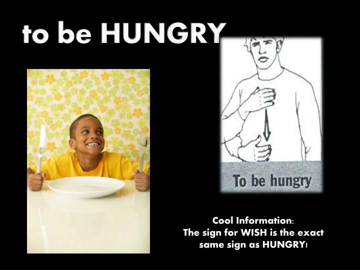to be HUNGRY
