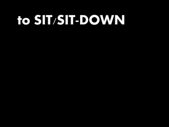 to SIT/SIT-DOWN