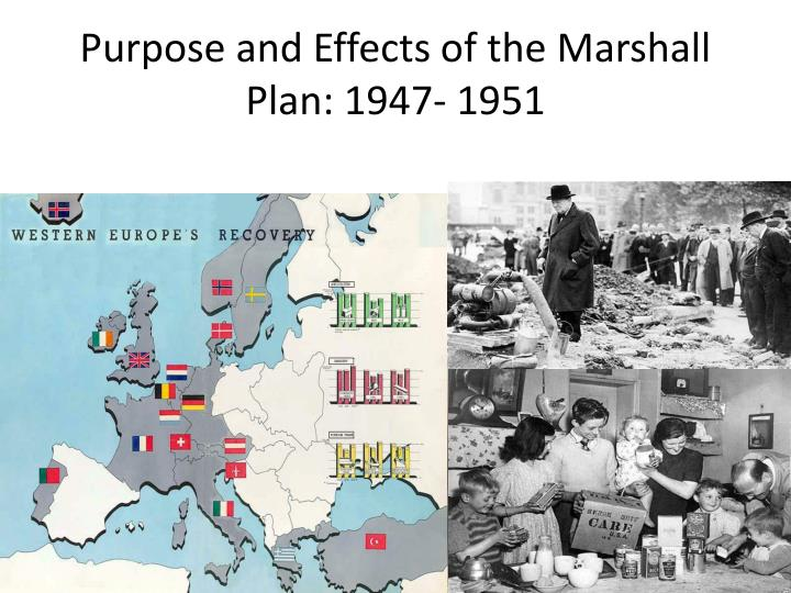 Purpose and Effects of the Marshall Plan: 1947- 1951