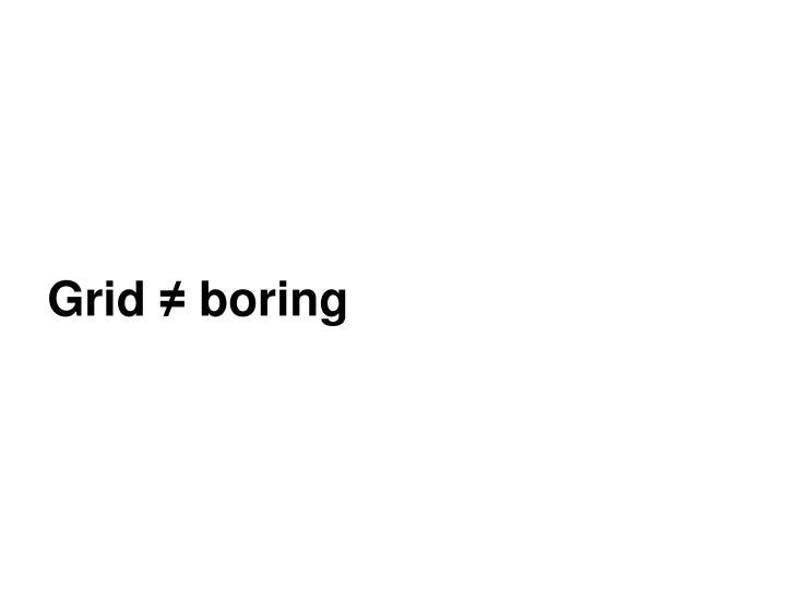 Grid ≠ boring