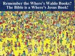 remember the where s waldo books the bible is a where s jesus book