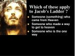 which of these apply to jacob s ladder