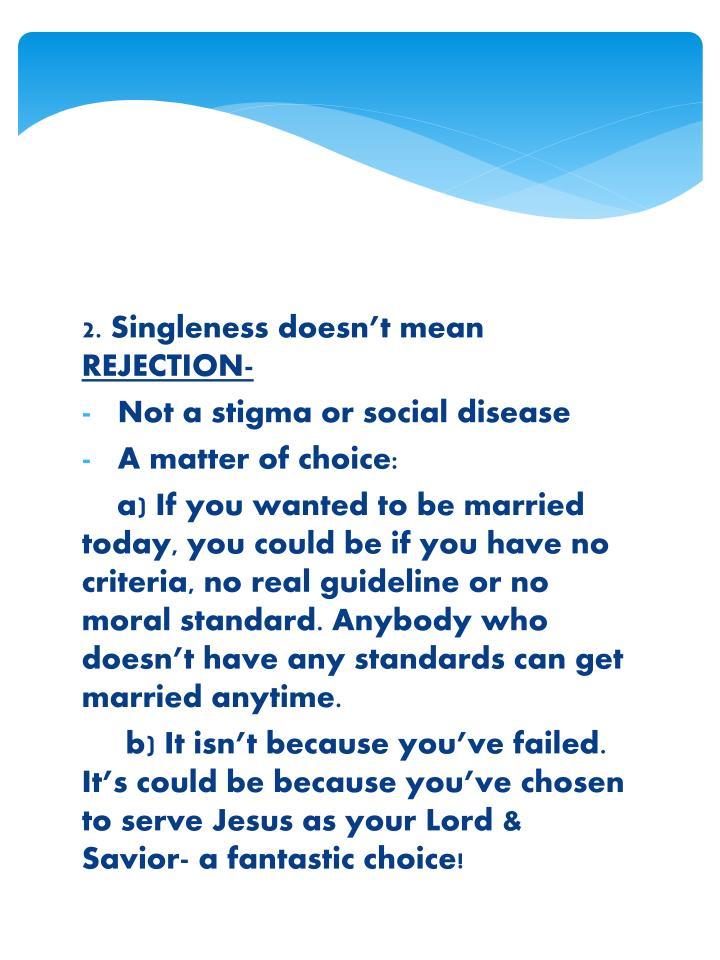 2. Singleness doesn't mean